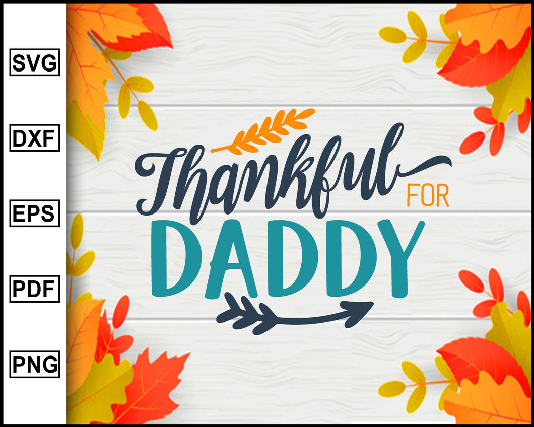 Thankful For Daddy svg, Thanksgiving svg, Turkey day svg, Fall svg file, Autumn svg, svg cut file, Printable Files