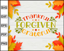 Load image into Gallery viewer, Thankful Forgiven Grateful svg, Thanksgiving svg, Turkey day svg, Fall svg file, Autumn svg, svg cut file, Printable Files