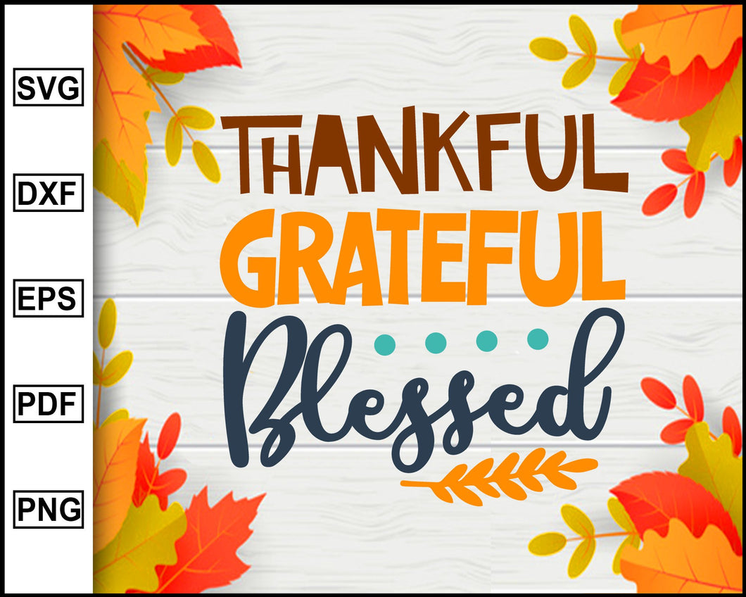 Thankful Grateful Blessed svg, Thanksgiving svg, Turkey day svg, Fall svg file, Autumn svg, svg cut file, Printable Files