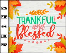Load image into Gallery viewer, Thankful and Blessed svg, Thanksgiving svg, Turkey day svg, Fall svg file, Autumn svg, svg cut file, Printable Files
