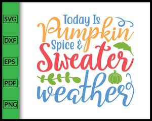 Today is Pumpkin Spice and Sweater Weather Svg Thanksgiving Svg Cut File For Cricut Silhouette eps png dxf Printable Files
