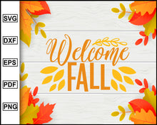 Load image into Gallery viewer, Welcome Fall svg, Thanksgiving svg, Turkey day svg, Fall svg file, Autumn svg, svg cut file, Printable Files