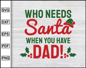 Who Needs Santa When You Have DAD Svg, Christmas Svg, Christmas 2020 Svg, Xmas Svg, Funny Christmas Quotes Svg, Ugly Christmas Svg eps png dxf