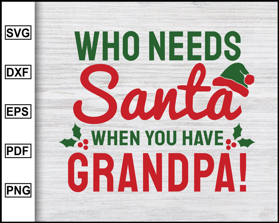 Who Needs Santa When You Have Grandpa Svg, Christmas Svg, Christmas 2020 Svg, Father Svg, Grandpa Svg, Ugly Christmas Svg eps png dxf