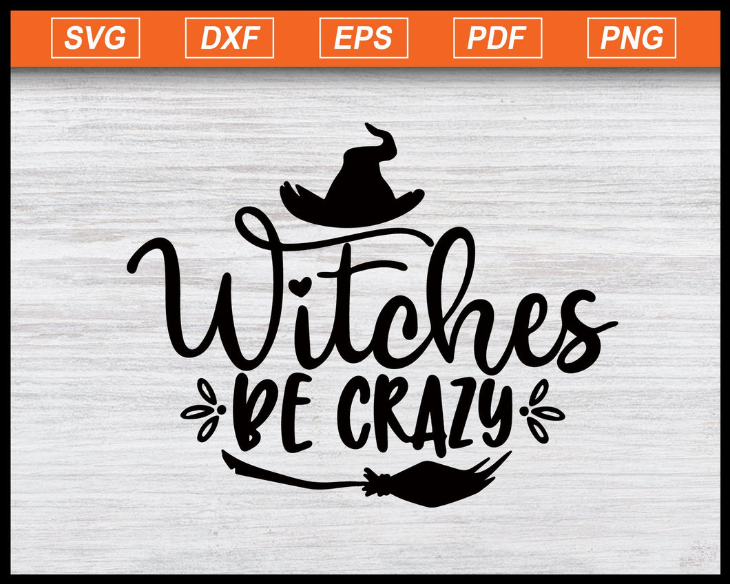 Witches Be Crazy Svg Halloween Svg Halloween Costume Svg Halloween Party Svg Cameo Cricut Halloween Shirt svg eps png dxf Printable Files