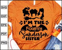 Load image into Gallery viewer, I'm The Fourth Sanderson Sister, Halloween svg, Sanderson Sister, Disney T shirt, Disney Halloween, Halloween Day, cut file for cricut eps png dxf silhouette cameo