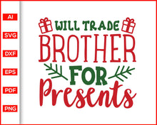 Load image into Gallery viewer, Will Trade Brother for Presents svg, Christmas Svg, Christmas quotes svg, Christmas celebration, svg files for cricut, eps, png, dxf, silhouette cameo