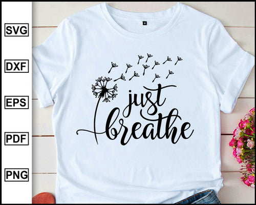 Just Breathe svg, Mommy SVG Sassy Svg Christmas Day New Year Halloween Day Valentines Day cricut eps png dxf silhouette cameo