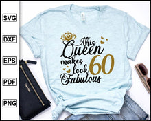 Load image into Gallery viewer, This Queen Makes 60 Look Fabulous Svg. Birthday Queen, Sixty birthday, 60th birthday, Birthday T-shirt, 60 Years of Being Awesome, cut file for cricut eps png dxf silhouette cameo