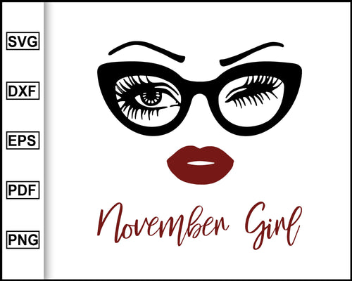 November girl svg, face glasses svg, winked eye svg, October birthday svg, birthday vector, funny quote svg, svg for Cricut Silhouette