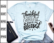 Load image into Gallery viewer, Thankful And Blessed SVG, Thanksgiving Quote SVG, Fall Sayings Svg, cut file for cricut eps png dxf silhouette cameo