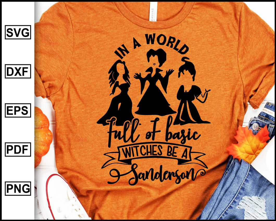 In a world full of basic witches be a sanderson, Sanderson Sister, Halloween svg, Halloween T shirt, Disney bad girls, Halloween 2020, cut file for cricut eps png dxf silhouette cameo