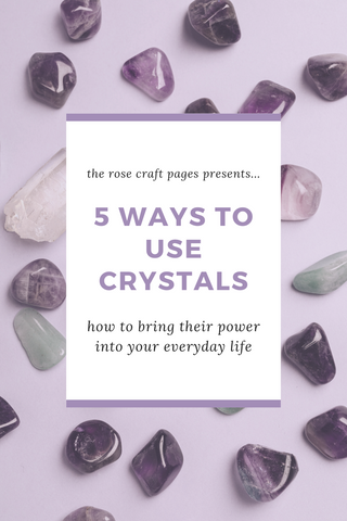 """Title card with crystals in the backgroud saying: """"the rose craft pages presents... 5 Ways to Use Crystals: how to bring their power into your everyday life."""""""