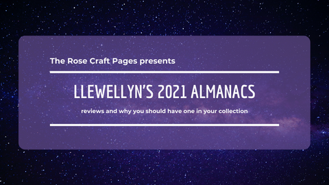 """Title card saying """"The Rose Craft Pages presents Llewellyn's 2021 Almanacs: reviews and why you should have one in your collection"""""""