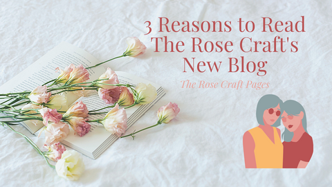 """Title Card saying """"3 Reasons to Read The Rose Craft's New Blog"""" with flowers in the background and a digital sticker of two ladies"""