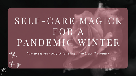 """Title card saying """"Self-care magick for a pandemic winter: how to use your magick to cope and embrace the winter"""""""