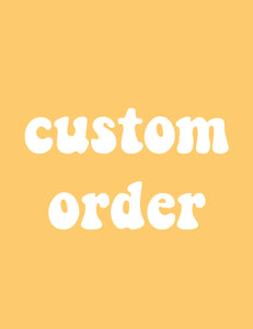 CUSTOM ORDER - JENNIFER LOGAN