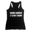 Work Harder; It's Not Chemo Women's Tank Top