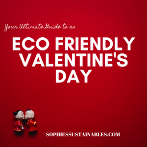 Your Ultimate Guide to an Eco-Friendly Valentine's Day