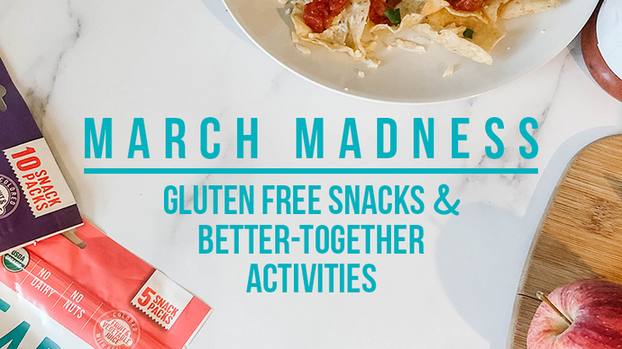 March Madness: Gluten Free Snacks and Better-Together Activities