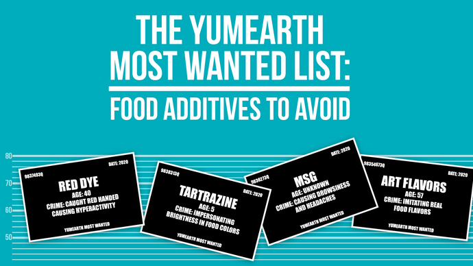 The YumEarth Most Wanted List: Food additives to avoid