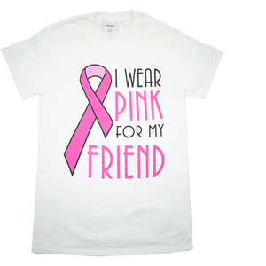 I Wear Pink For My Friend - White Tee
