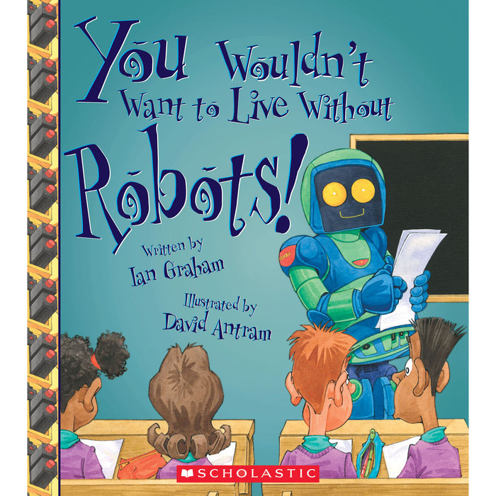 Book - You Wouldn't Want to Live Without Robots