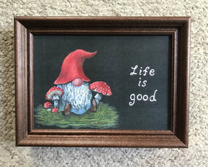 """Life is good!"" 5x7 gnome"