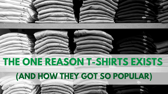 The one reason t-shirts exists (and how they got so popular)