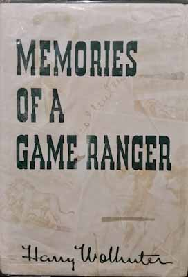 Memories of a Game Ranger (first edition) - Harry Wolhunter