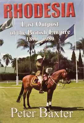 Rhodesia: Last Outpost of the British Empire 1890-1980 - Peter Baxter