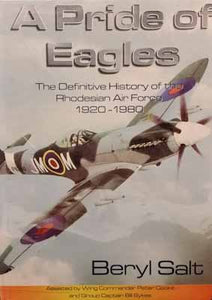 A Pride of Eagles: The Definitive History of the Rhodesia Air Force 1920-1980 - Beryl Salt
