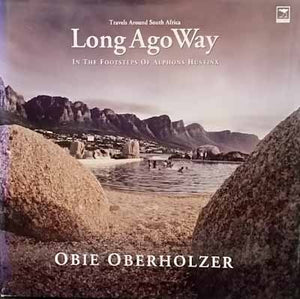 Long Ago Way: In the Footsteps of Alphons Hystinx  - Obie Oberholzer