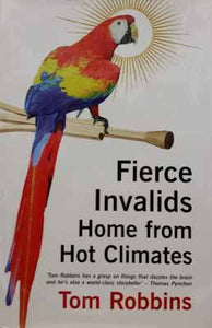 Fierce Invalids Home from Hot Climates (first edition) - Tom Robbins