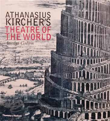 Athanasius Kircher's Theatre of the World - Joscelyn Godiwin