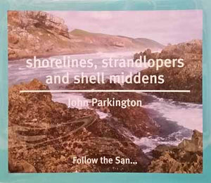 Shorelines, Strandlopers and Shell Middens - John Parkington