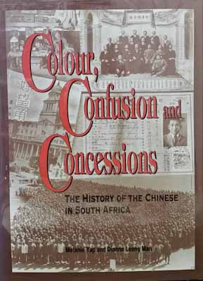 Colour, Confusion and Concessions: the History of the Chinese in South Africa (inscribed & signed) - Melanie Yap, Dianne Man