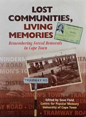 Lost Communities, Living Memories: Remembering Forced Removals in Cape Town - Sean Field