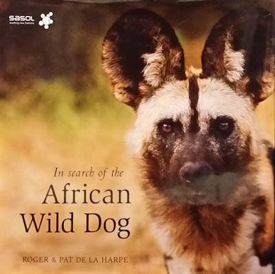 In Search of the African Wild Dog - Roger & Pat de la Harpe