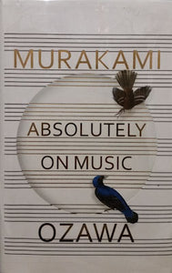 Absolutely on Music: Conversations with Seiji Ozawa - Murakami