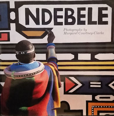 Ndebele: Photographs by Margaret Courtney-Clarke