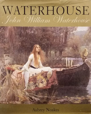 Waterhouse: John William Waterhouse - Aubrey Noakes