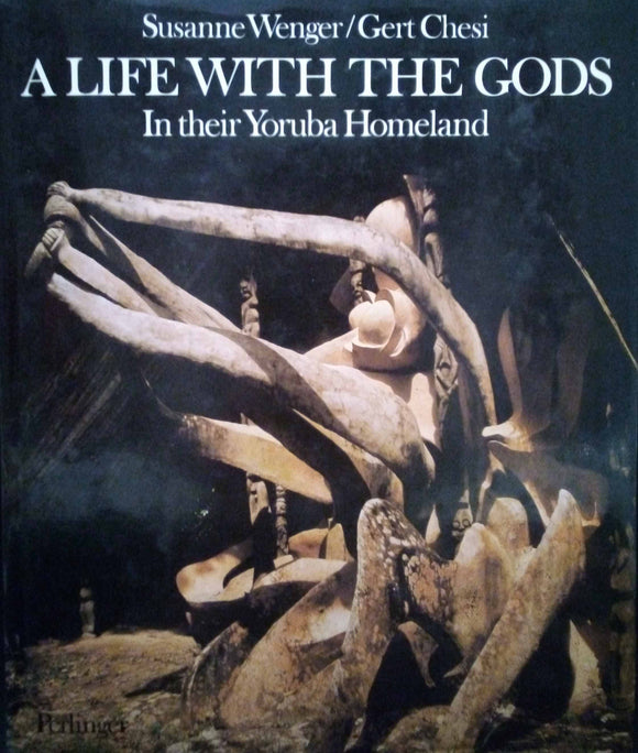 A Life with the Gods in their Yoruba Homeland - Susanne Wenger, Gert Chesi