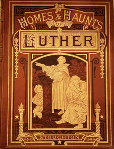 Homes & Haunts of Luther - John Stoughton