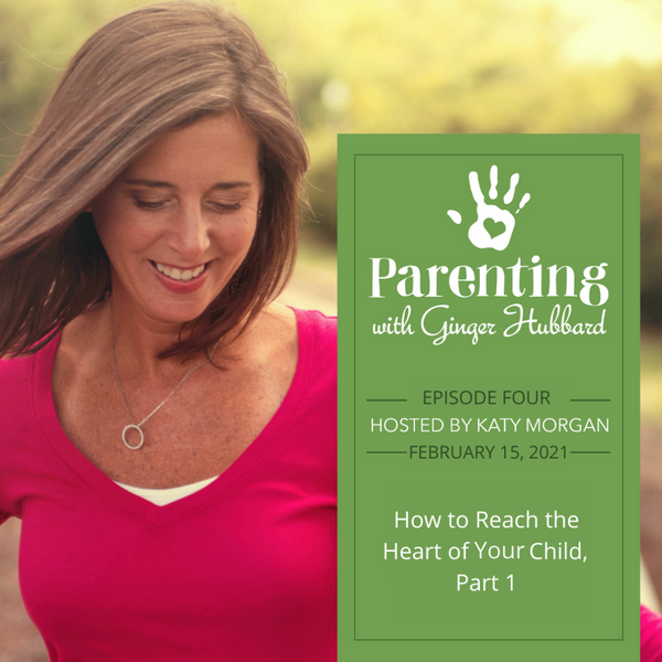 Episode 004 | How to Reach the Heart of Your Child, Part 1