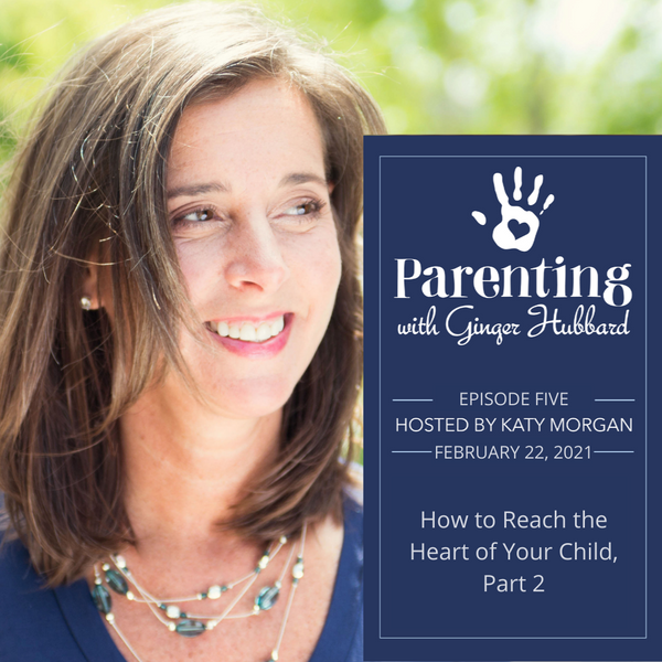 Episode 005 | How to Reach the Heart of Your Child, Part 2