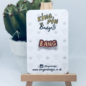 BANG Enamel Pin Badge