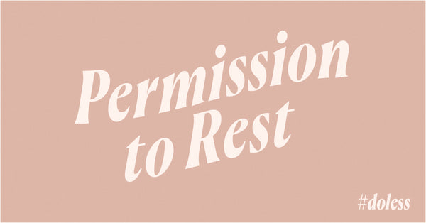 Permission to rest - #doless