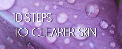 10 Steps To Clearer Skin