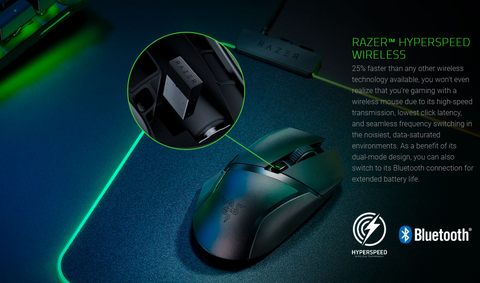 RAZER™ HYPERSPEED WIRELESS. 25% faster than any other wireless technology available, you won't even realize that you're gaming with a wireless mouse due to its high-speed transmission, lowest click latency, and seamless frequency switching in the noisiest, data-saturated environments. As a benefit of its dual-mode design, you can also switch to its Bluetooth connection for extended battery life.